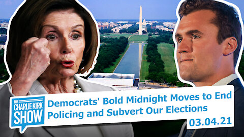 Democrats' Bold Moves to End Policing & Subvert Our Elections | The Charlie Kirk Show