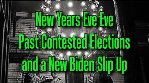 New Years Eve, Past Contested Elections and a New Biden Slip Up