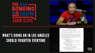What's going on in Los Angeles should frighten everyone - Dan Bongino Show Clips