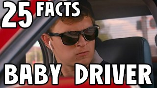 25 Facts About Baby Driver - Video