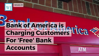 Bank Of America Is Charging Customers For 'Free' Bank Accounts - Video