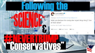 """Chuck Dever Podcast Ep10 """"Following the Science """" & Never-Trumpers"""