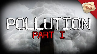 Stuff They Don't Want You To Know: Pollution, Part 1 - Video