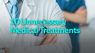 10 Unnecessary Medical Treatments - Video