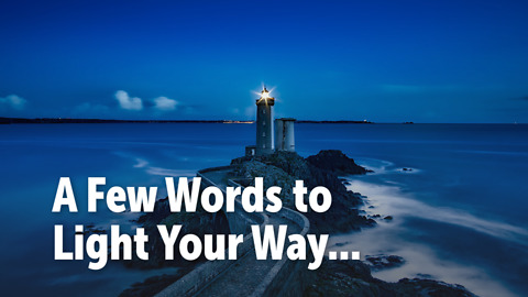 A Few Words to Light Your Way...