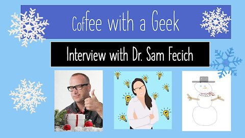 Coffee with a Geek Interview with Dr. Sam Fecich