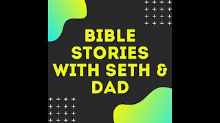 Bible Stories with Seth & Dad #24