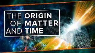 The Origin of Matter and Time - Video