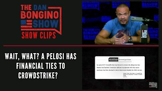 Wait, what? A Pelosi has financial ties to Crowdstrike? - Dan Bongino Show Clips