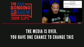The Media Is Over. You Have One Chance To Change This - Dan Bongino Show Clips