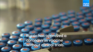 Russia has approved a coronavirus vaccine without clinical trials.