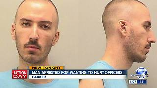 Man arrested for wanting to hurt officers - Video