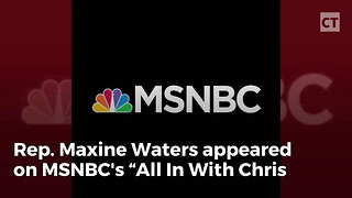 Maxine Waters Melts Down on MSNBC - Video