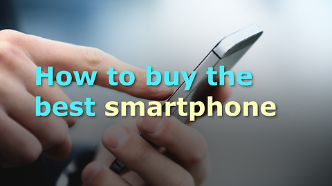 How to buy the best smartphone