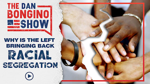 Why Is The Left Bringing Back Racial Segregation?