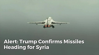 Alert: Trump Confirms Missiles Heading for Syria