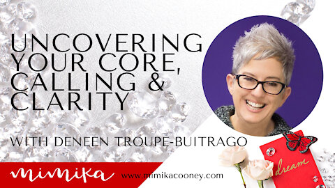 Uncovering your Core, Calling and Clarity with Deneen Troupe-Buitrago