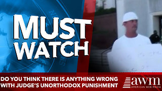 Do You Think There Is Anything Wrong With Judge's Unorthodox Punishment - Video