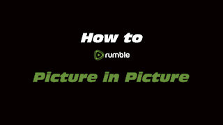 How to Rumble: Picture In Picture