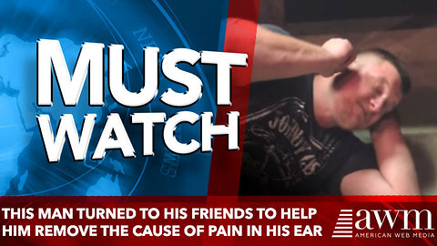 This Man Turned To His Friends To Help Him Remove The Cause Of Pain In His Ear (Video)