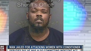 Man arrested for attacking women with conditioner, exposing himself - Video