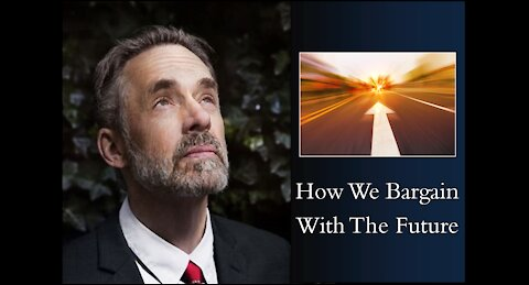 Jordan Peterson - How We Bargain With The Future