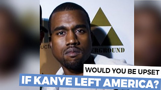 Would You Miss Kanye If He Left America? - Video