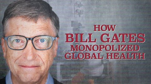 2020 MAY 01 Bill Gates Series Part 01 (How Bill Gates Monopolized Global Health)