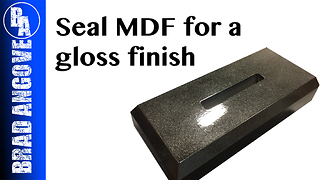 How to Seal MDF for a Gloss Finish  - Video