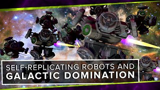Self-Replicating Robots and Galactic Domination - Video