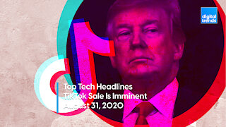 Top Tech Headlines | 8.31.20 | A TikTok Sale Is Likely Imminent