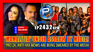 "EP 2432-6PM ""Mamalitia"" Group of Pro-2A, Anti-Vax Moms Under Assault Following Media Smears"