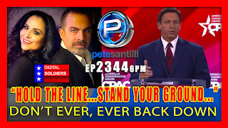 EP 2344-6PM DeSANTIS @CPAC: HOLD THE LINE, STAND YOUR GROUND & DON'T EVER, EVER BACK DOWN