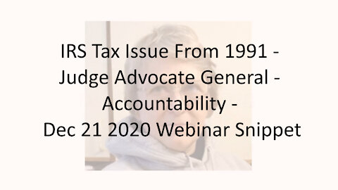 IRS Tax Issue From 1991 - Judge Advocate General - Accountability - Dec 21 2020 Webinar Snippet