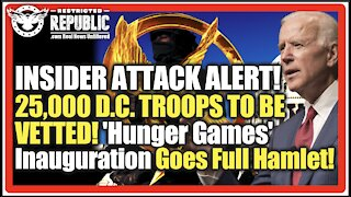 INSIDER ATTACK ALERT! 25,000 D.C. TROOPS TO BE VETTED! 'Hunger Games' Inauguration Goes Full Hamlet!