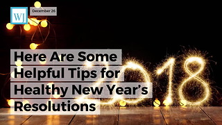 Here Are Some Helpful Tips for Healthy New Year's Resolutions - Video