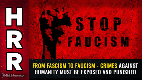 From Fascism to Faucism - Crimes against humanity must be exposed and punished