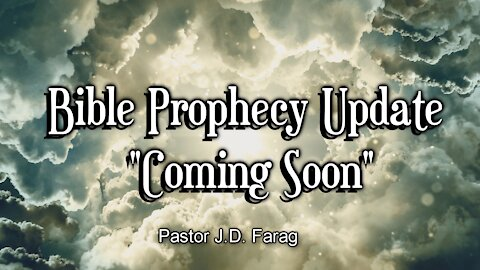 "Bible Prophecy Update - ""Coming Soon"""
