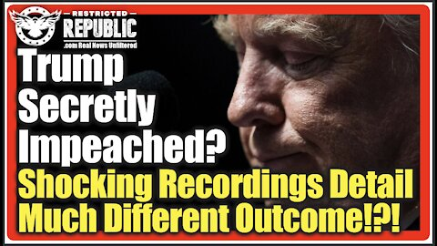 Was Trump Secretly Impeached? Shocking Recordings Seem To Detail A Much Different Outcome!