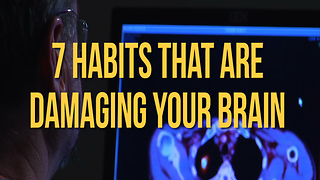 7 Habits that are  Damaging Your Brain - Video