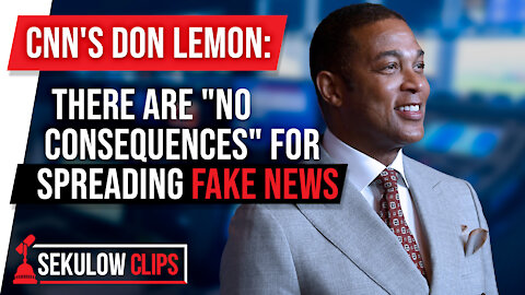 "CNN's Don Lemon: There are ""NO CONSEQUENCES"" for Spreading Fake News"