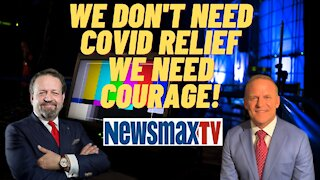 We don't need COVID Relief, we need Courage! Sebastian Gorka with Grant Stinchfield on Newsmax.