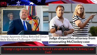 Trump's Legal Team Wants To 'Retool' Lawsuits and the McCloskey Case Ends!