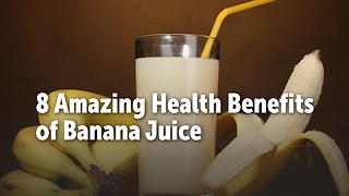 8 Amazing Health Benefits of Banana Juice - Video