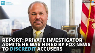 Report: Private Investigator Admits He Was Hired By Fox News To Discredit Accusers - Video
