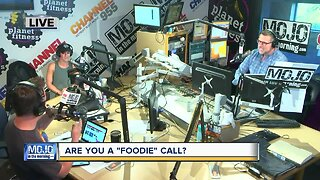 Mojo in the Morning: Are you a 'foodie' call?
