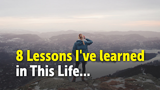 8 Lessons I've learned in This Life - Video