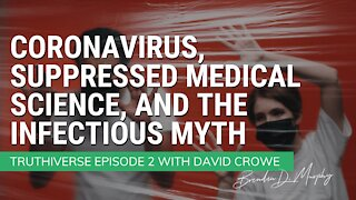 Coronavirus, Suppressed Science, + the Infectious Myth - Truthiverse Episode 2 with David Crowe