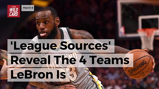 'League Sources' Reveal The 4 Teams Lebron Is Considering For Next Season - Video