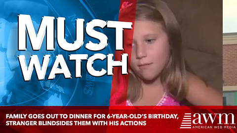 Family Goes Out To Dinner For 6-Year-Old's Birthday, Stranger Blindsides Them With His Actions